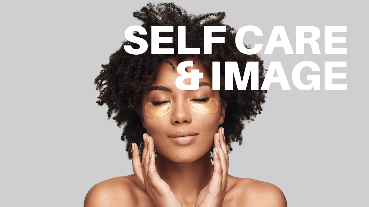Self Care and How It Affects Your Image